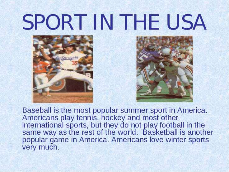 SPORT IN THE USA Baseball is the most popular summer sport in America. Americ...