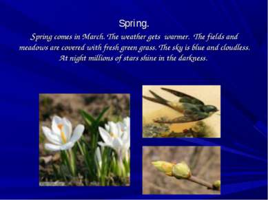 Spring. Spring comes in March. The weather gets warmer. The fields and meadow...