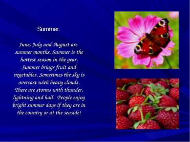 Summer. June, July and August are summer months. Summer is the hottest season...