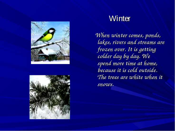 Winter When winter comes, ponds, lakes, rivers and streams are frozen over. I...