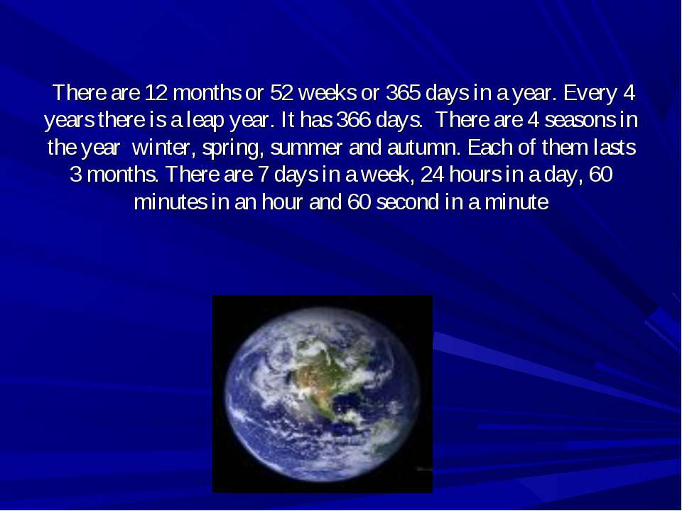 There are 12 months or 52 weeks or 365 days in a year. Every 4 years there is...