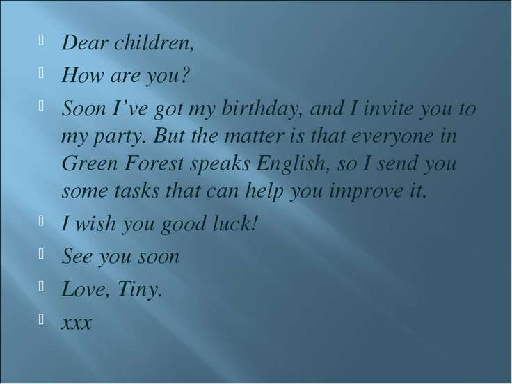 Dear children, How are you? Soon I've got my birthday, and I invite you to my...