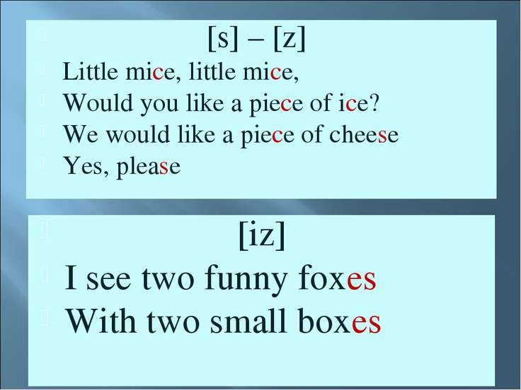 [s] – [z] Little mice, little mice, Would you like a piece of ice? We would l...
