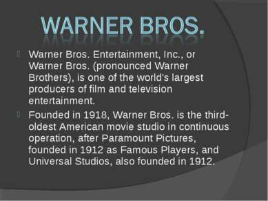 Warner Bros. Entertainment, Inc., or Warner Bros. (pronounced Warner Brothers...