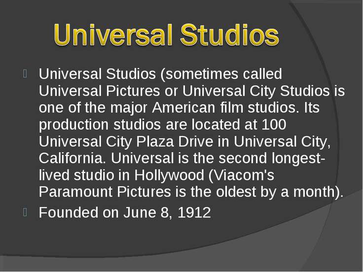 Universal Studios (sometimes called Universal Pictures or Universal City Stud...