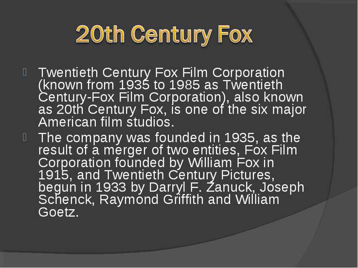 Twentieth Century Fox Film Corporation (known from 1935 to 1985 as Twentieth ...