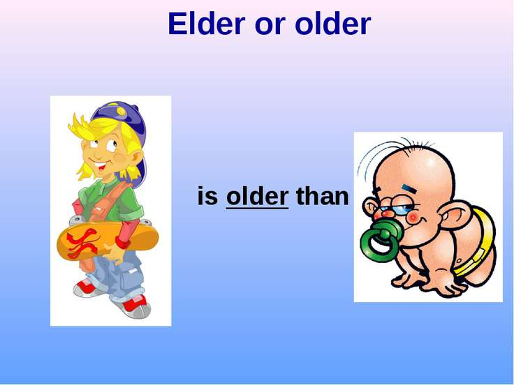 Elder or older is older than