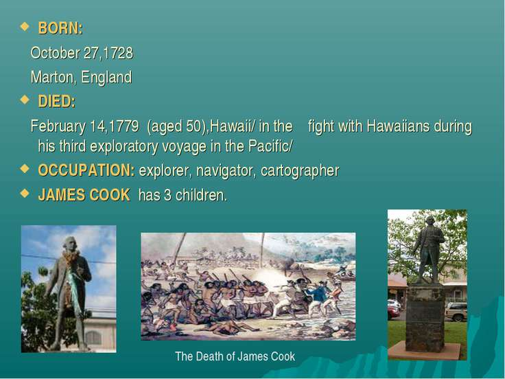 BORN: October 27,1728 Marton, England DIED: February 14,1779 (aged 50),Hawaii...