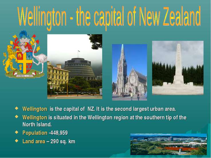 Wellington is the capital of NZ. It is the second largest urban area. Welling...