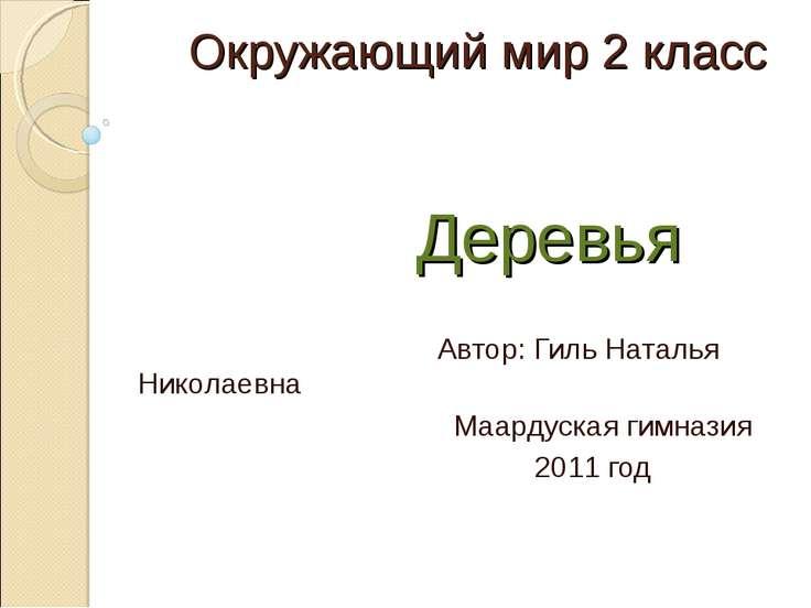 Окружающий мир 2 класс Деревья Автор: Гиль Наталья Николаевна Маардуская гимн...