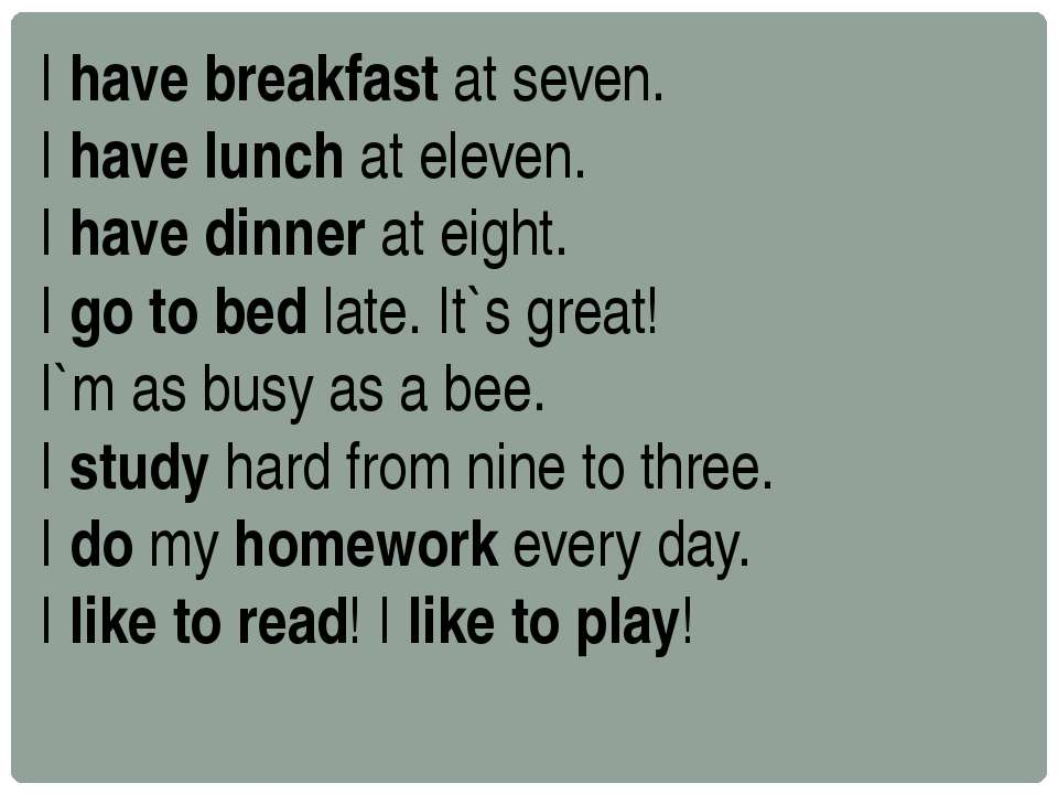 I have breakfast at seven. I have lunch at eleven. I have dinner at eight. I ...