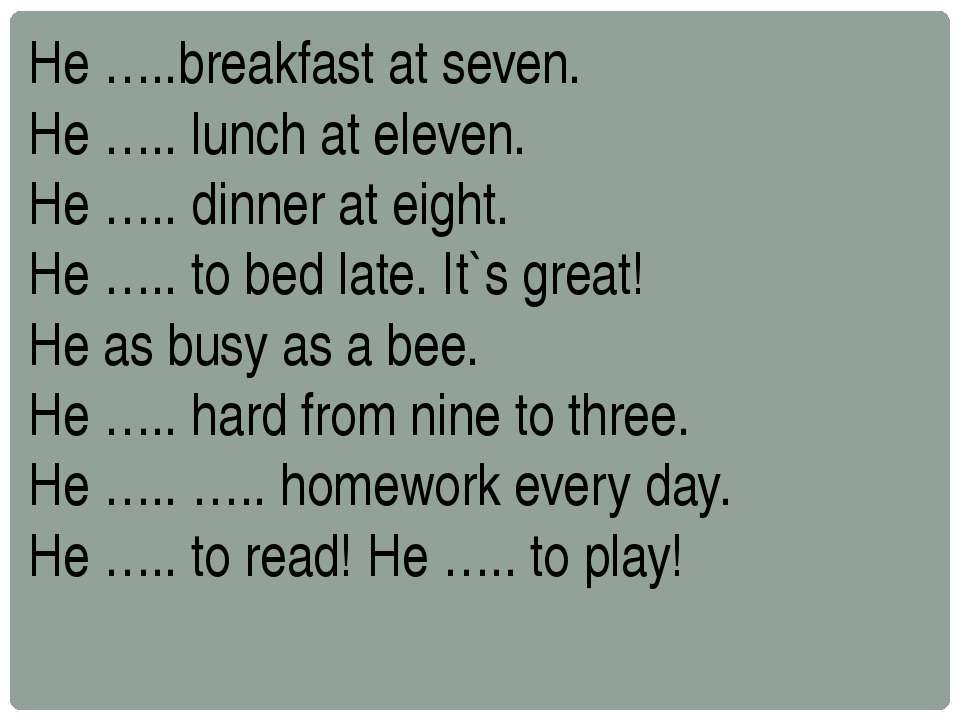He …..breakfast at seven. He ….. lunch at eleven. He ….. dinner at eight. He ...