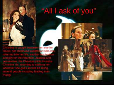 """All I ask of you"" Christine is caught between her love for Raoul, her childh..."
