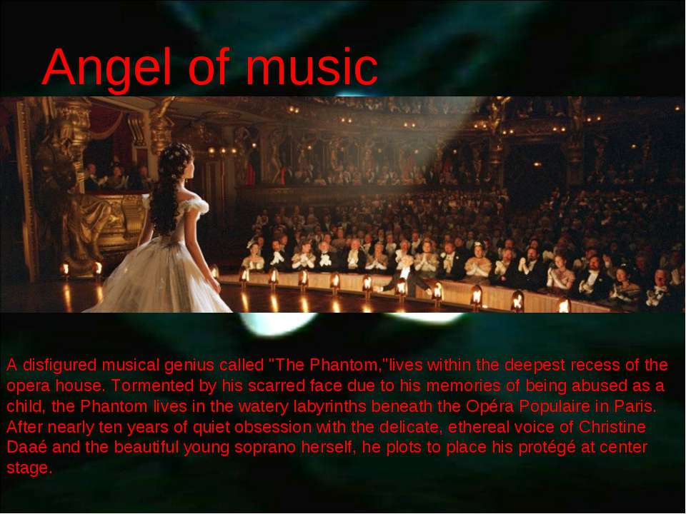 "Angel of music A disfigured musical genius called ""The Phantom,""lives within ..."