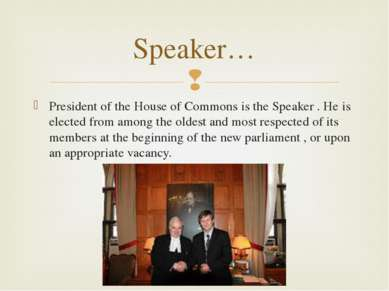 President of the House of Commons is the Speaker . He is elected from among t...