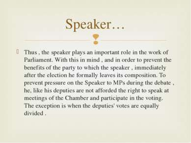 Thus , the speaker plays an important role in the work of Parliament. With th...