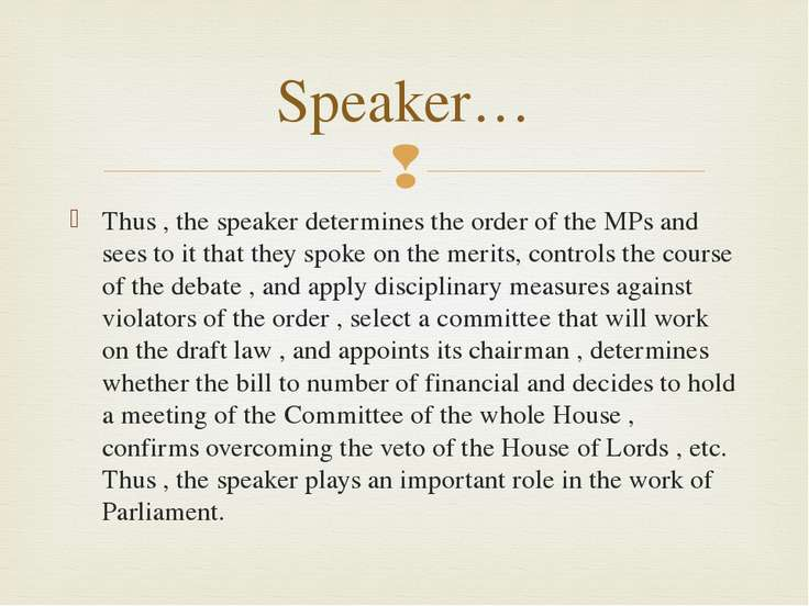 Thus , the speaker determines the order of the MPs and sees to it that they s...