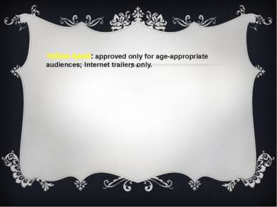 Yellow band: approved only for age-appropriate audiences; Internet trailers o...