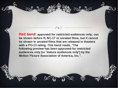 Red band: approved for restricted audiences only; can be shown before R, NC-1...