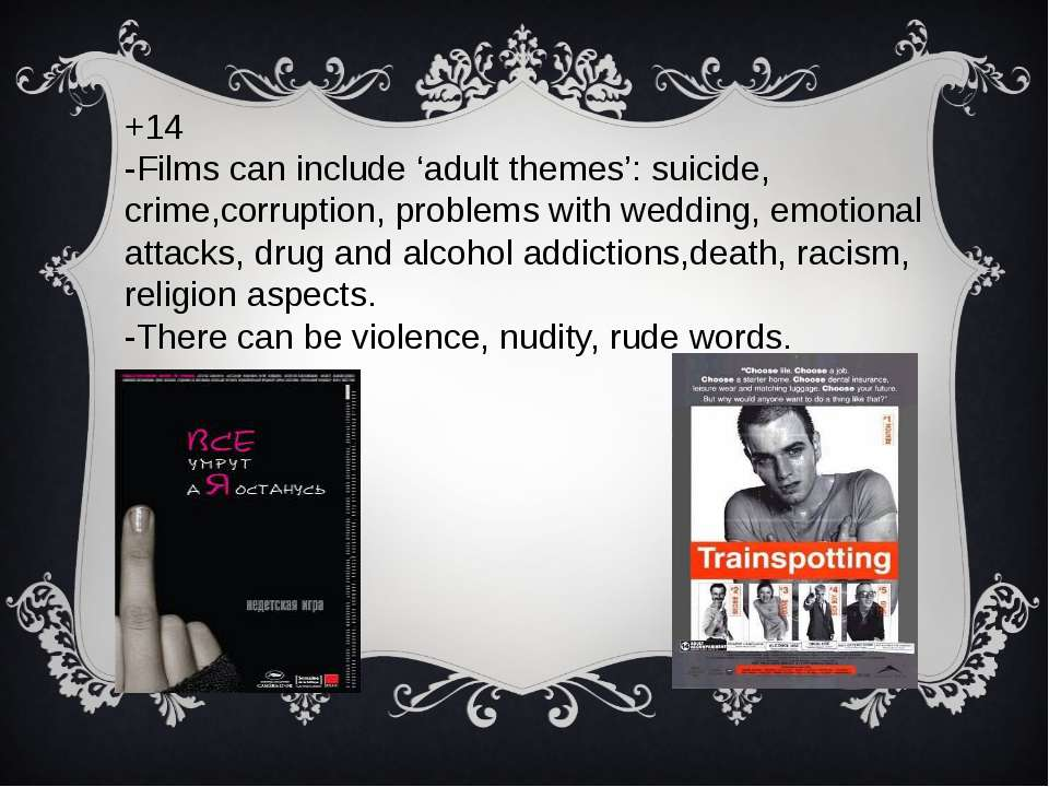 +14 -Films can include 'adult themes': suicide, crime,corruption, problems wi...
