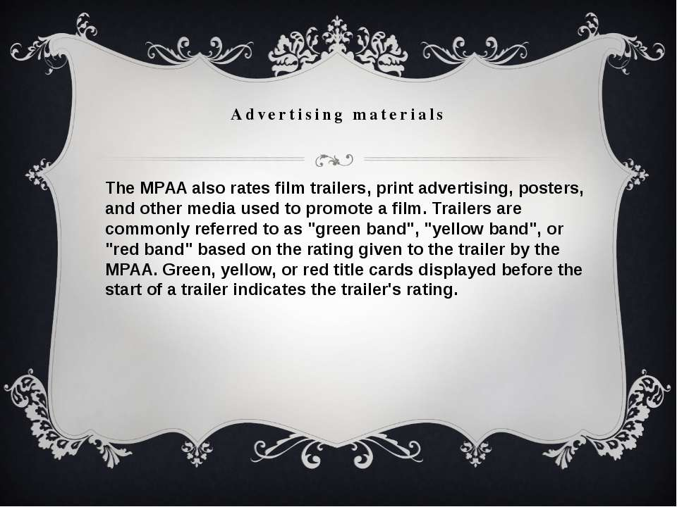 Advertising materials The MPAA also ratesfilm trailers, print advertising, p...