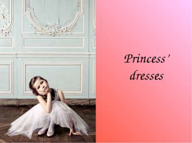 Princess' dresses