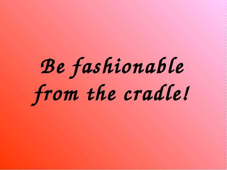 Be fashionable from the cradle!