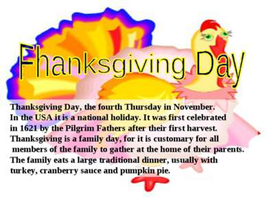 Thanksgiving Day, the fourth Thursday in November. In the USA it is a nationa...