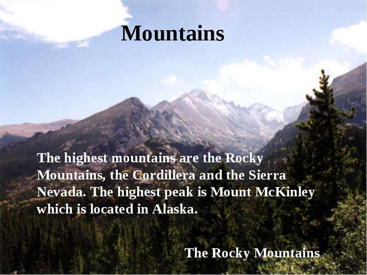 Mountains The highest mountains are the Rocky Mountains, the Cordillera and t...