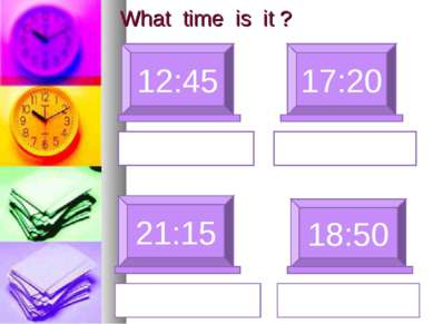 What time is it ? 12:45 17:20 21:15 18:50