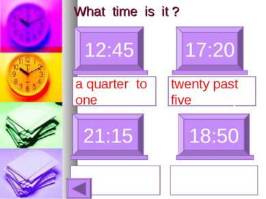 What time is it ? 12:45 17:20 a quarter to one 21:15 18:50 twenty past five T...