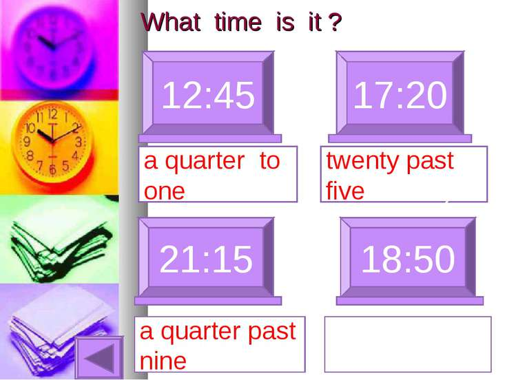 What time is it ? 12:45 17:20 a quarter to one 21:15 a quarter past nine 18:5...