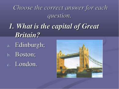 Choose the correct answer for each question. 1. What is the capital of Great ...