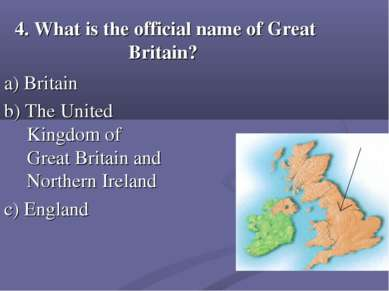 4. What is the official name of Great Britain? a) Britain b) The United Kingd...