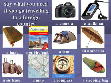 Say what you need if you go travelling to a foreign country a map an umbrella...