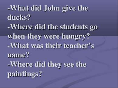 -What did John give the ducks? -Where did the students go when they were hung...