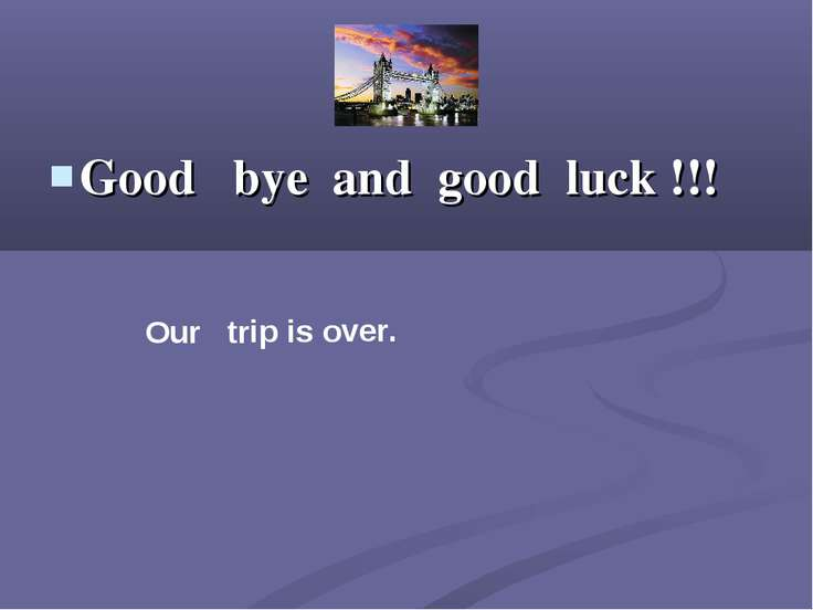 Good bye and good luck !!! Our trip is over.