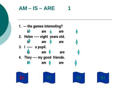 AM – IS – ARE 1 1. --- the games interesting? is am are 2. Helen ----- eight ...