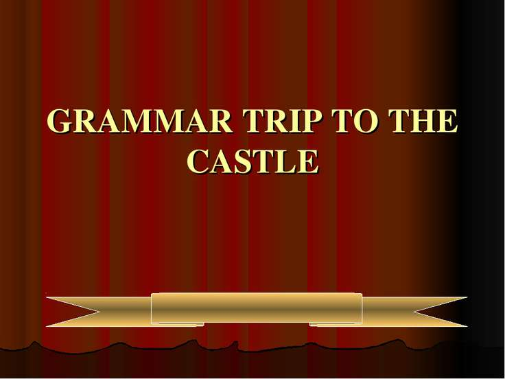 GRAMMAR TRIP TO THE CASTLE