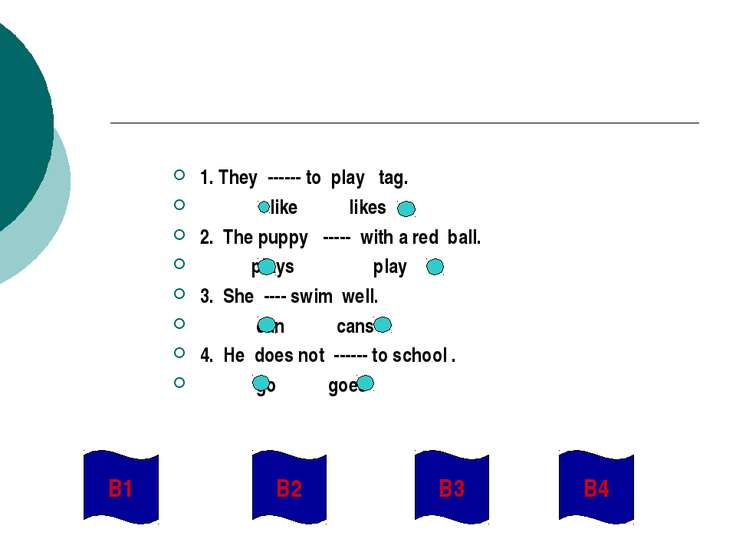 1. They ------ to play tag. like likes 2. The puppy ----- with a red ball. pl...