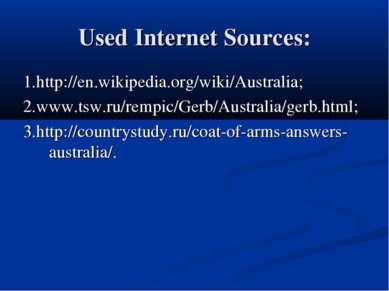 Used Internet Sources: 1.http://en.wikipedia.org/wiki/Australia; 2.www.tsw.ru...