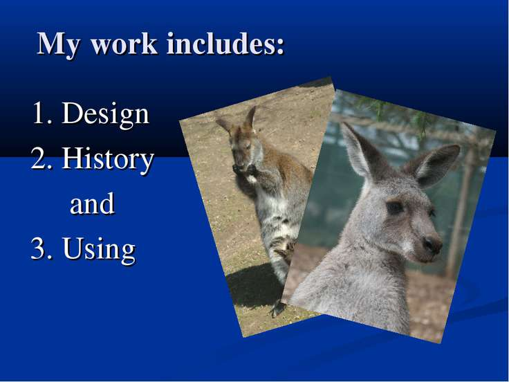 My work includes: 1. Design 2. History and 3. Using
