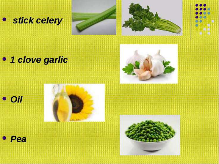 stick celery 1 clove garlic Oil Pea