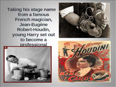 Taking his stage name from a famous French magician, Jean-Eugène Robert-Houdi...