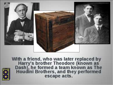 With a friend, who was later replaced by Harry's brother Theodore (known as D...