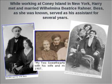 While working at Coney Island in New York, Harry met and married Wilhelmina B...
