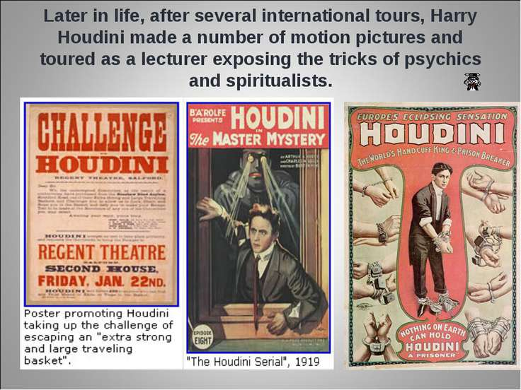 Later in life, after several international tours, Harry Houdini made a number...