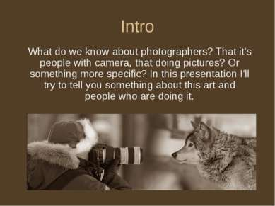 Intro What do we know about photographers? That it's people with camera, that...