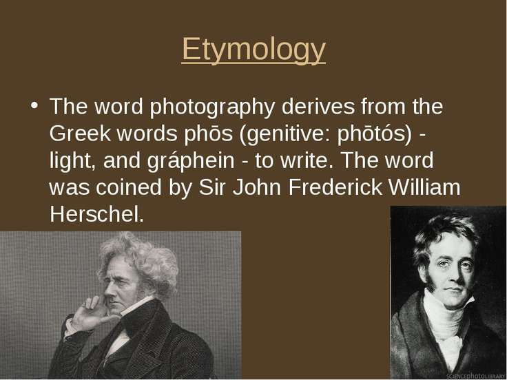 Etymology The word photography derives from the Greek words phōs (genitive: p...