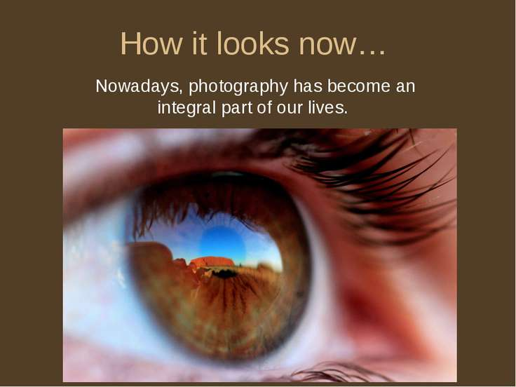 How it looks now… Nowadays, photography has become an integral part of our li...